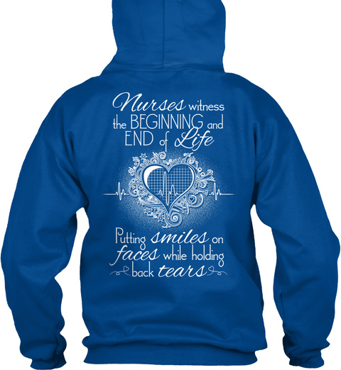 Nurse Nurses Witness The Beginning And End Of Life Putting Smiles On Faces While Holding Back Tears Royal T-Shirt Back