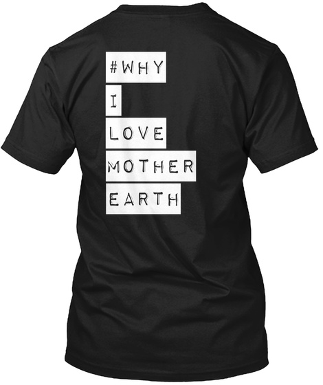 #Why I Love Mother Earth Black T-Shirt Back