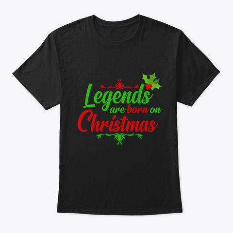 Legends Are Born On Christmas Black T-Shirt Front