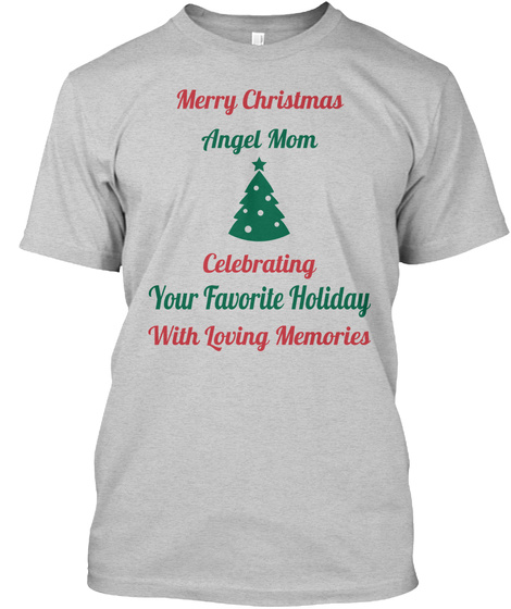 Merry Christmas Angel Mom Celebrating Your Favorite Holiday With Loving Memories Light Steel T-Shirt Front