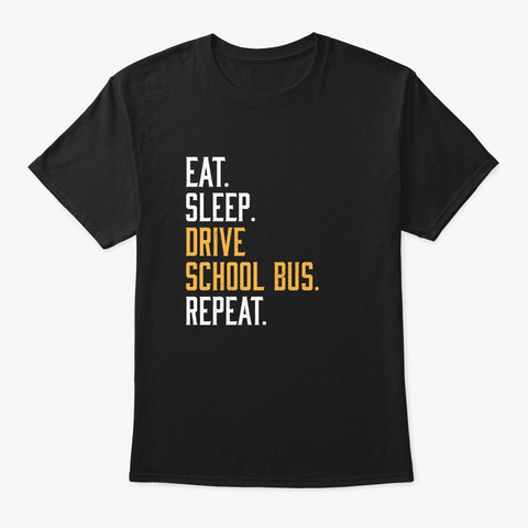 Eat Sleep Drive School Bus Funny Faculty Black T-Shirt Front