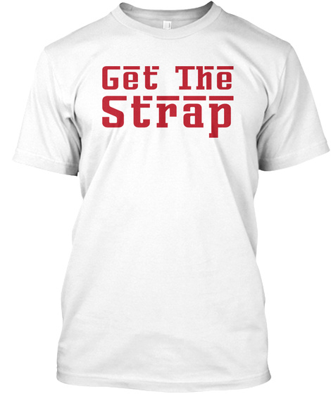 bbc6d75c5 Get The Strap Tshirt White T-Shirt Front