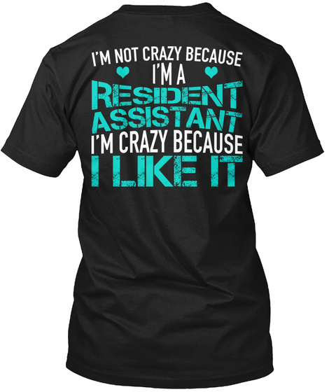 I'm Not Crazy Because I'm A Resident Assistant I'm Crazy Because I Like It Black T-Shirt Back