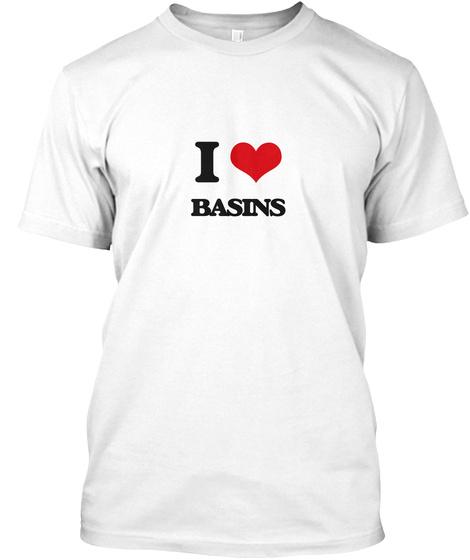 I Love Basins White T-Shirt Front