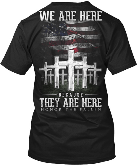 We Are The Because They Are Here Honor The Fallen Black T-Shirt Back