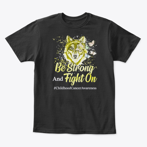 Childhood Cancer Gift Be Strong Fight On Black T-Shirt Front