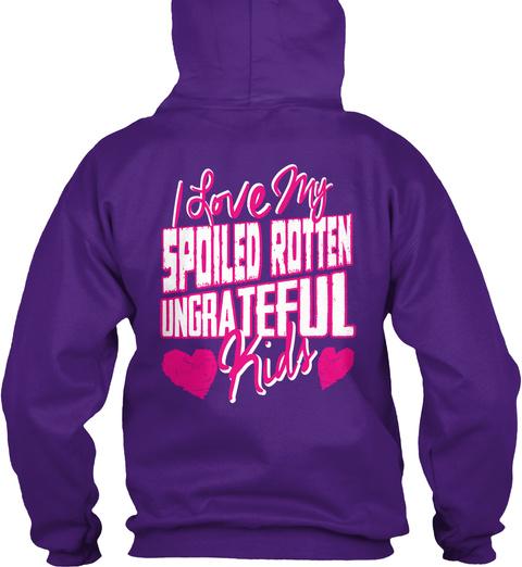 I Love My Spoiled Rotten Ungrateful Kiss Purple T-Shirt Back