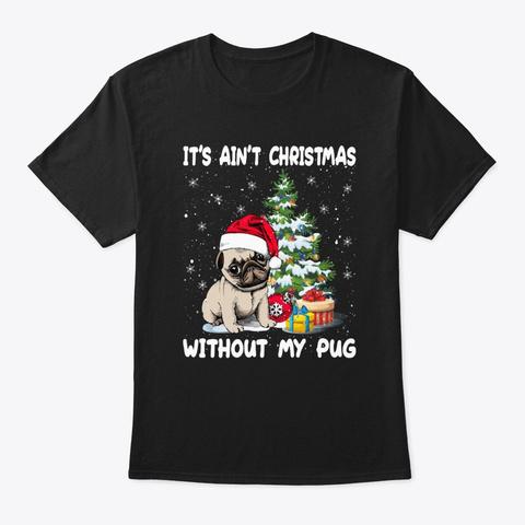 Christmas Without My Pugdog Tshirt Black T-Shirt Front