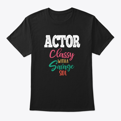 [Theatre] Actor   Classy/Savage Black T-Shirt Front