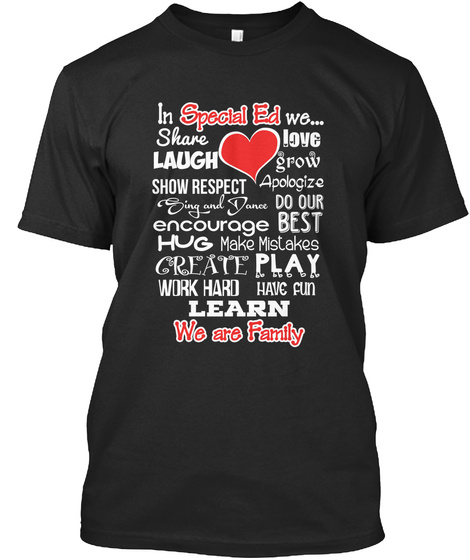 In Special Ed We Share Love Laugh Grow Show Respect Apologize Sing And Dance Do Our Best Encourage Hug Make Mistakes... Black T-Shirt Front