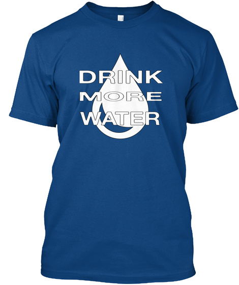 Drink More Water Royal T-Shirt Front