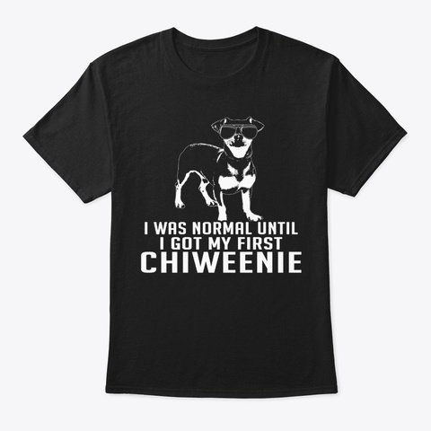Normal Until Chiweenie Gift Funny Black T-Shirt Front