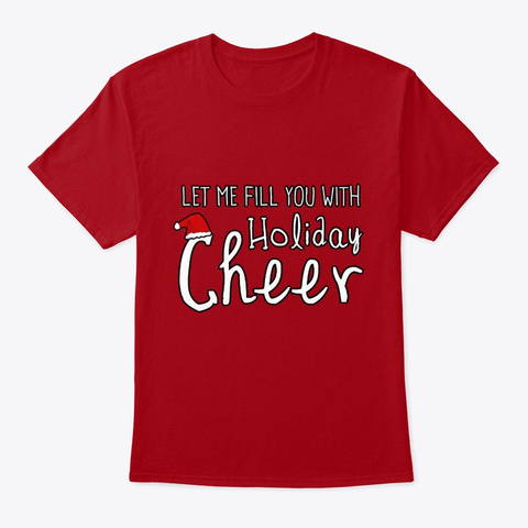 Let Me Fill You With Holiday Cheer Deep Red T-Shirt Front