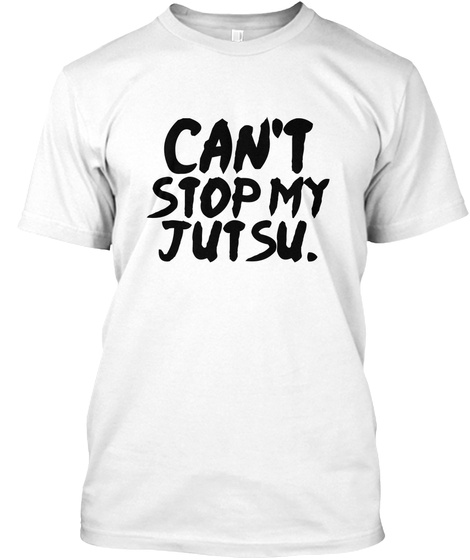 Can't Stop My Jutsu 1 White T-Shirt Front