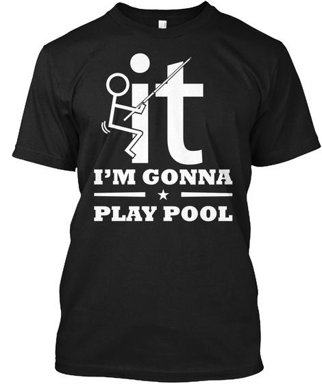 It I'm Gonna Play Pool Black áo T-Shirt Front