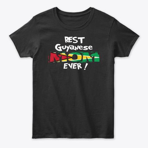 Best Guyanese Mom Ever! T Shirt Black T-Shirt Front