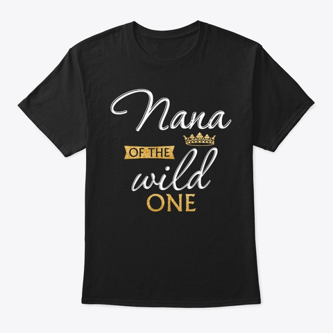 Nana Of The Wild One 1st Birthday Matchi Black T-Shirt Front