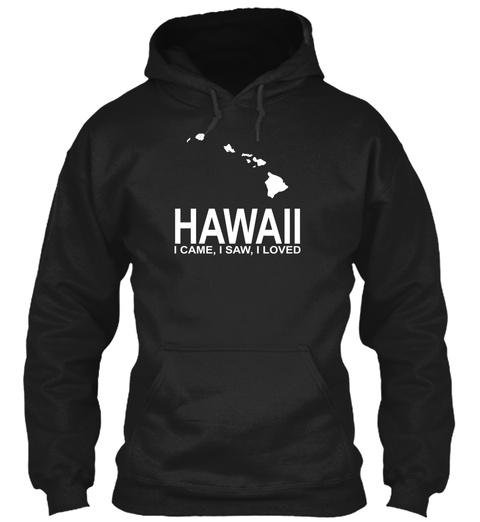 Hawaii I Came, I Saw, I Loved Black T-Shirt Front