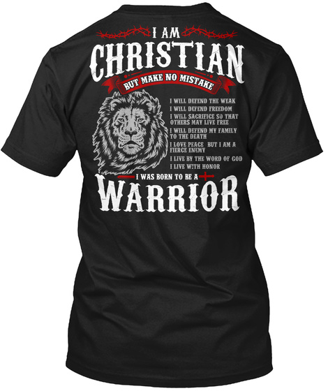 I Am Christian But Make No Mistake I Was Born To Be A Warrior I Will Defend The Weak I Will Defend Freedom Black T-Shirt Back