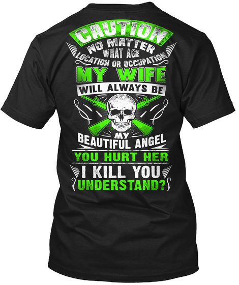 Caution No Matter What Age Location Or Occupation My Wife Will Always Be My Beautiful Angel You Hurt Her I Kill You... Black T-Shirt Back