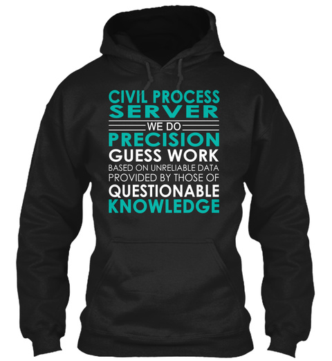 Civil Process Server We Do Precision Guess Work Based On Unreliable Data Provided By Those Of Questionable Knowledge Black T-Shirt Front