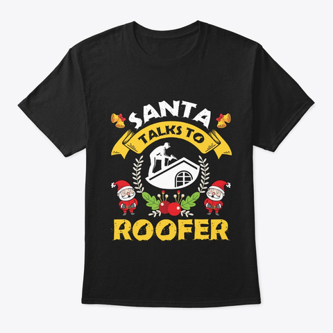 Santa Talks To Roofer T Shirt Black T-Shirt Front