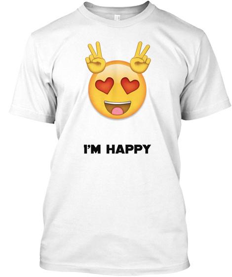 I'm Happy White T-Shirt Front