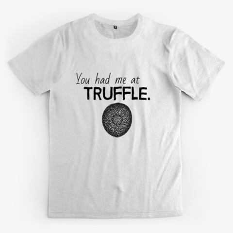 You Had Me At Truffle T Shirt Standard T-Shirt Front