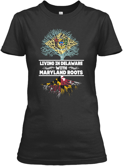 Living In Delaware With Maryland Roots Black T-Shirt Front