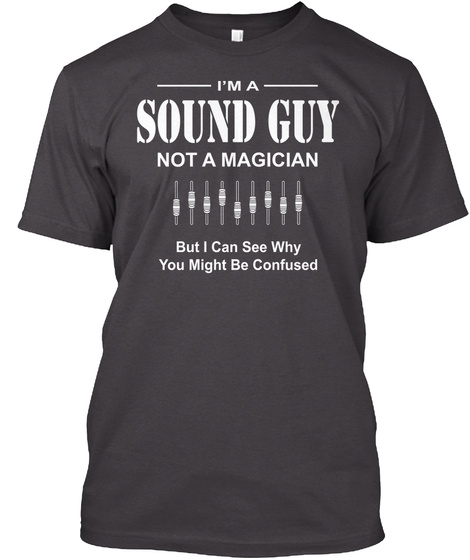 Im A Sound Guy Not A Magician But I Can See Why You Might Be Confused Heathered Charcoal  T-Shirt Front