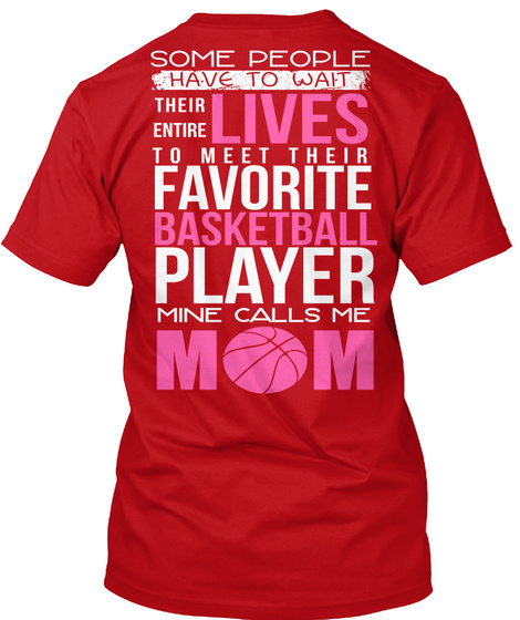 Mom Some People Have To Wait Their Entire Lives To Meet Their Favorite Basketball Player Mine Calls Me Mm Red T-Shirt Back