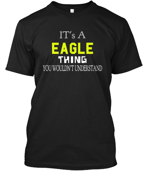 It's A Eagle Thing You Wouldn't Understand Black T-Shirt Front
