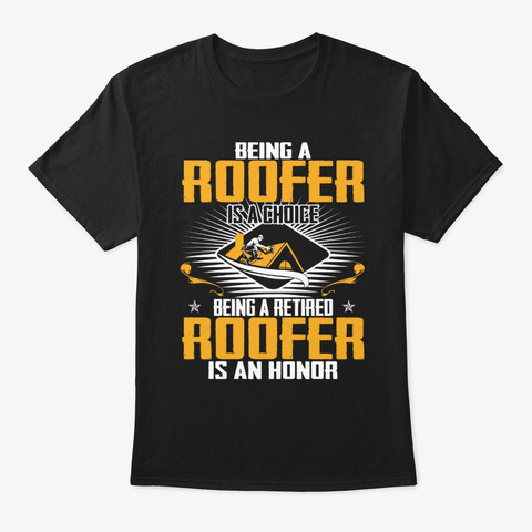 Being A Retired Roofer Is An Honor  Black T-Shirt Front