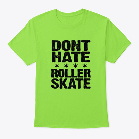 Dont Hate Roller Skate Lime T-Shirt Front