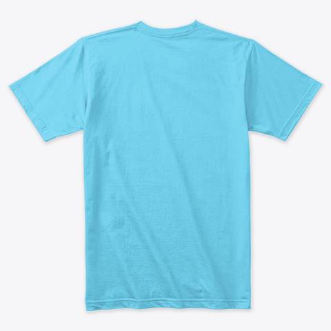 Watch Me Do It  Tahiti Blue T-Shirt Back