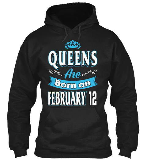 Queens Are Born On February 12 Birthday Black T-Shirt Front