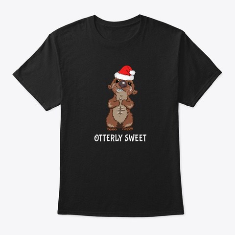 Cute Christmas Otter Otterly Sweet Black T-Shirt Front