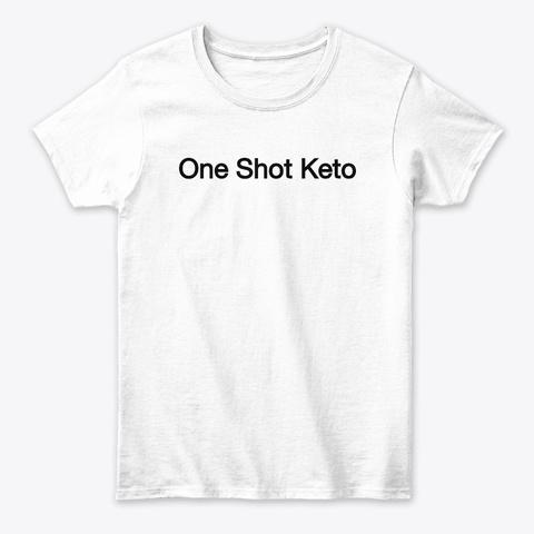 One Shot Keto | One Shot Keto Diet White T-Shirt Front