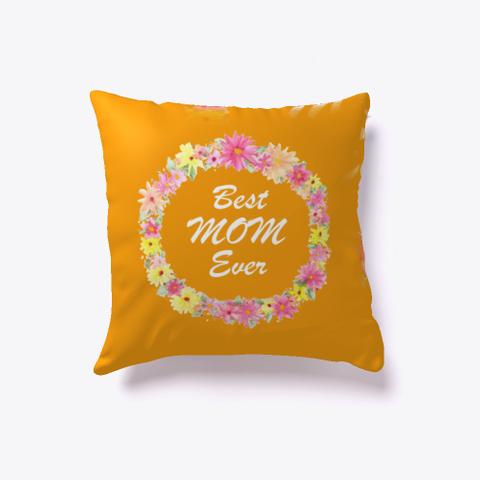 Best Mom Ever Indoor Pillow  Orange T-Shirt Front
