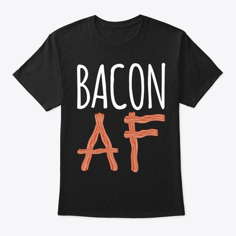 Bacon Af Adult Meat Lover Breakfast Black T-Shirt Front