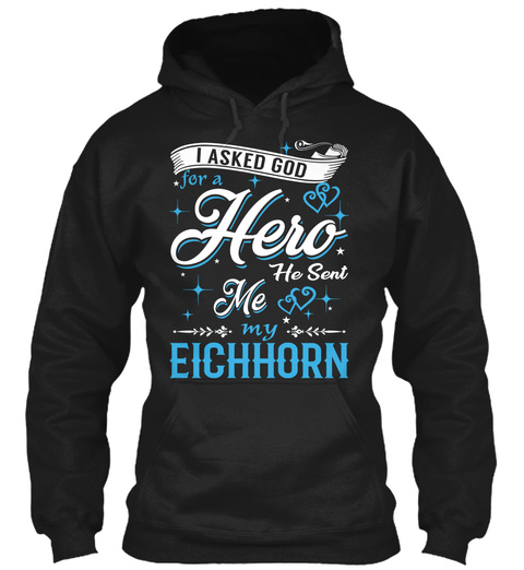 I Asked God For A Hero. He Sent Me Eichhorn Black T-Shirt Front