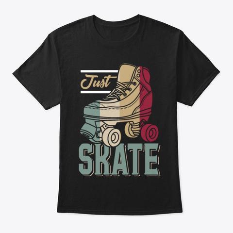 Just Skate Roller Skating Tshirt Black T-Shirt Front
