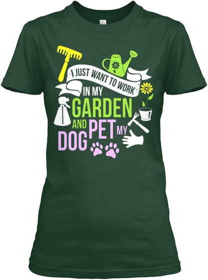 i just want to work in my garden and pet my dog forest green womens t - My Pet Garden