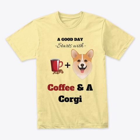 Coffee & A Corgi   Premium T Shirt Banana Cream T-Shirt Front