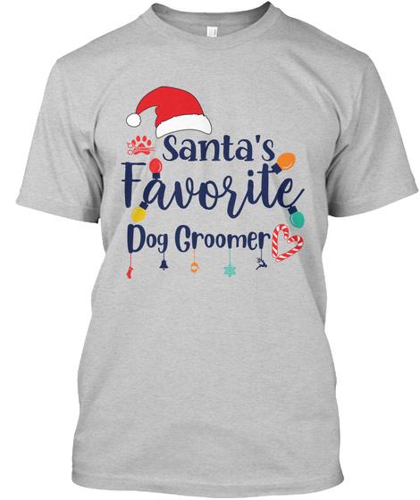 Santa's Favorite Dog Groomer Light Steel T-Shirt Front