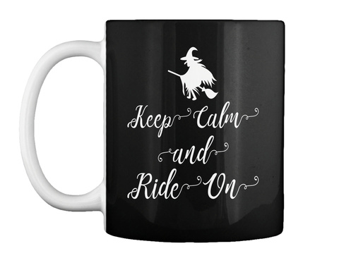 Keep Calm And Ride On Halloween Mug Black T-Shirt Front