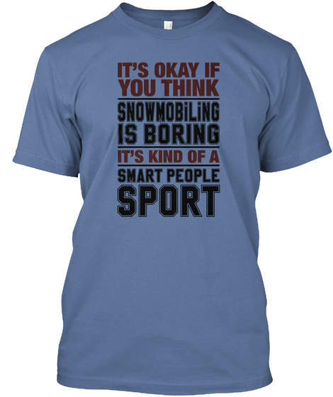 It's Okay If You Think Snowmobiling Is Boring It's Kind Of A Smart People Sport Denim Blue T-Shirt Front