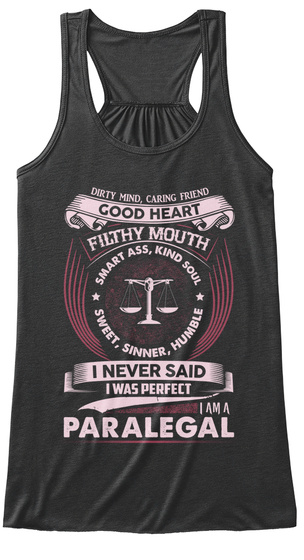 Dirty Mind, Caring Friend Good Heart Filthy Mouth Smart Ass, Kind Soul Sweet, Sinner, Humble I Never Said I Was... Dark Grey Heather T-Shirt Front