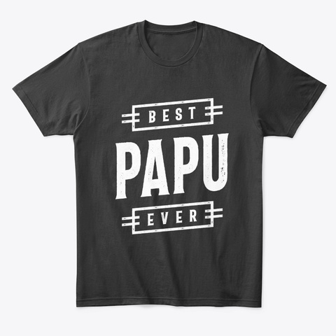 Gift For Papu | Best Papu Ever Gift Black T-Shirt Front