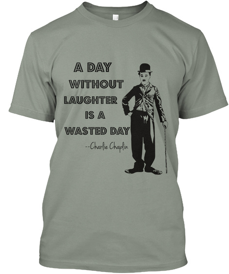 A Day Without Laughter Is A Wasted Day Charlie Chaplin Grey T-Shirt Front
